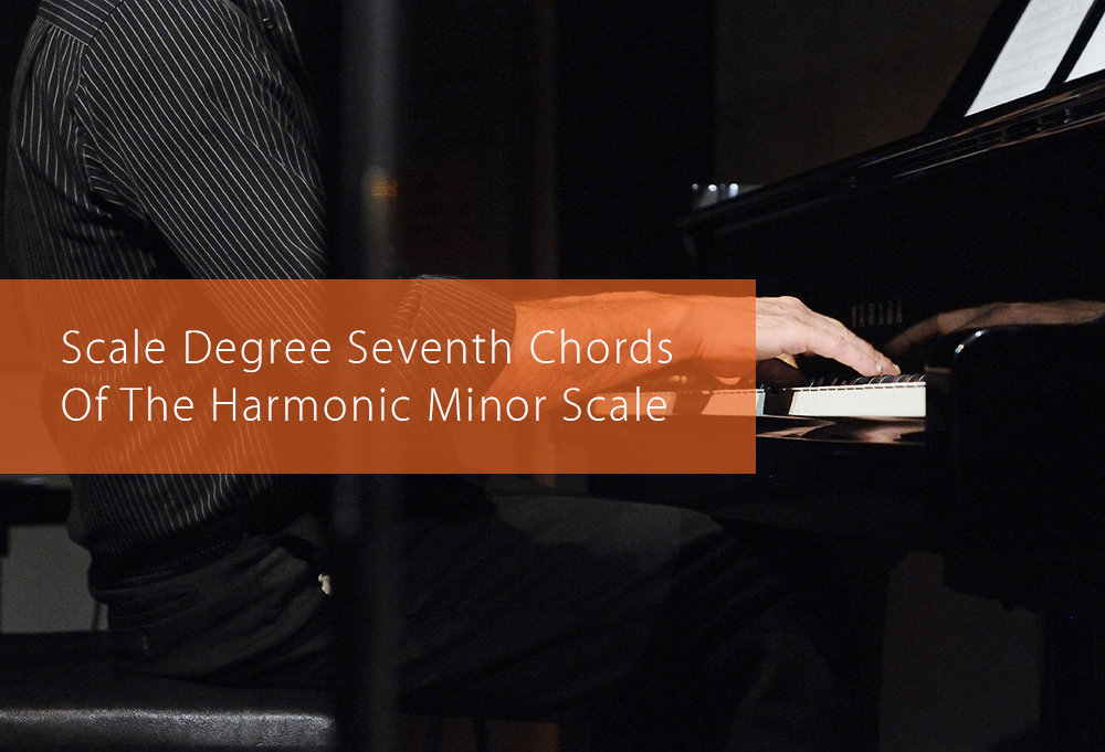 Post image for Scale Degree Seventh Chords Of The Harmonic Minor Scale