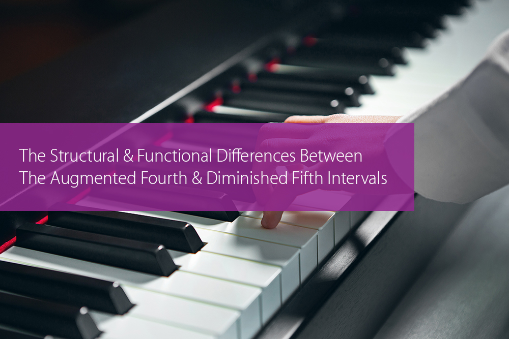 Thumbnail image for The Structural And Functional Differences Between The Augmented Fourth And Diminished Fifth Intervals
