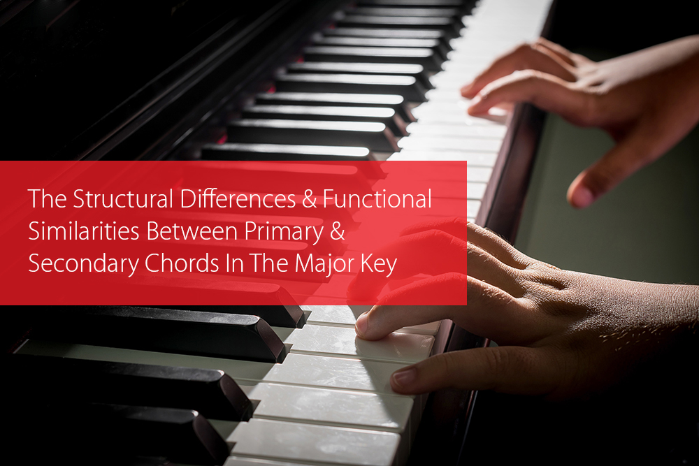 Post image for The Structural Differences And Functional Similarities Between Primary And Secondary Chords In The Major Key
