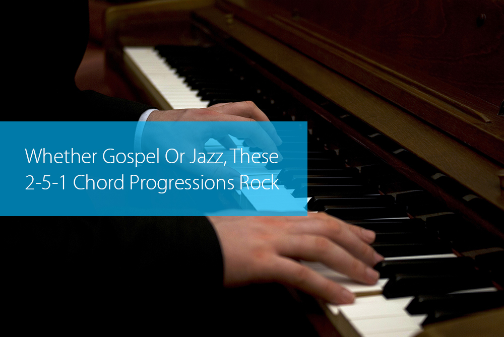Post image for Whether Gospel Or Jazz, These 2-5-1 Chord Progressions Rock