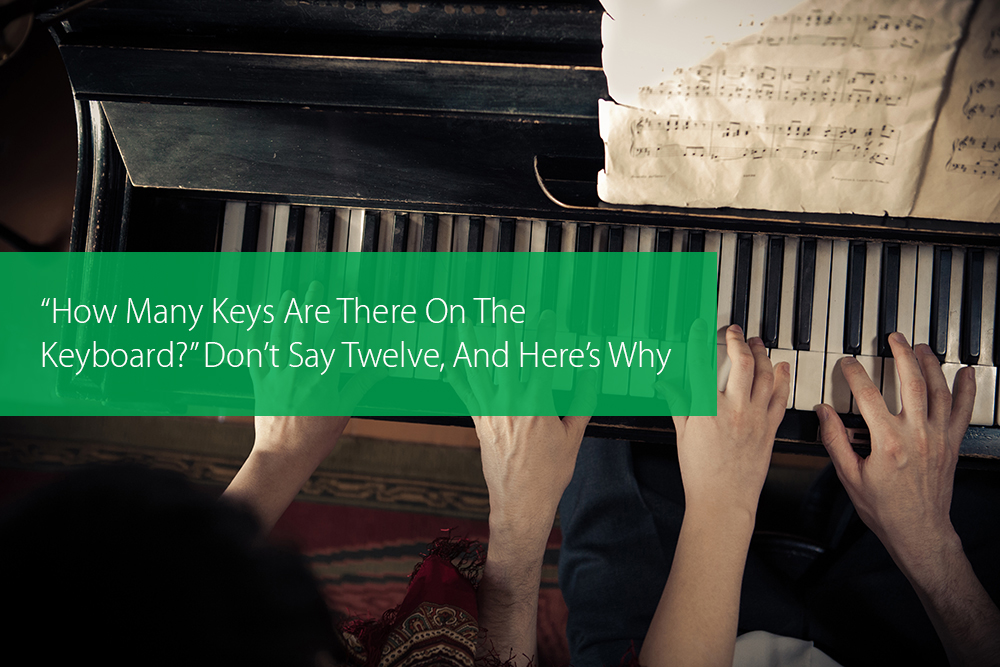 "Post image for ""How Many Keys Are There On The Keyboard?"" Don't Say Twelve, And Here's Why"