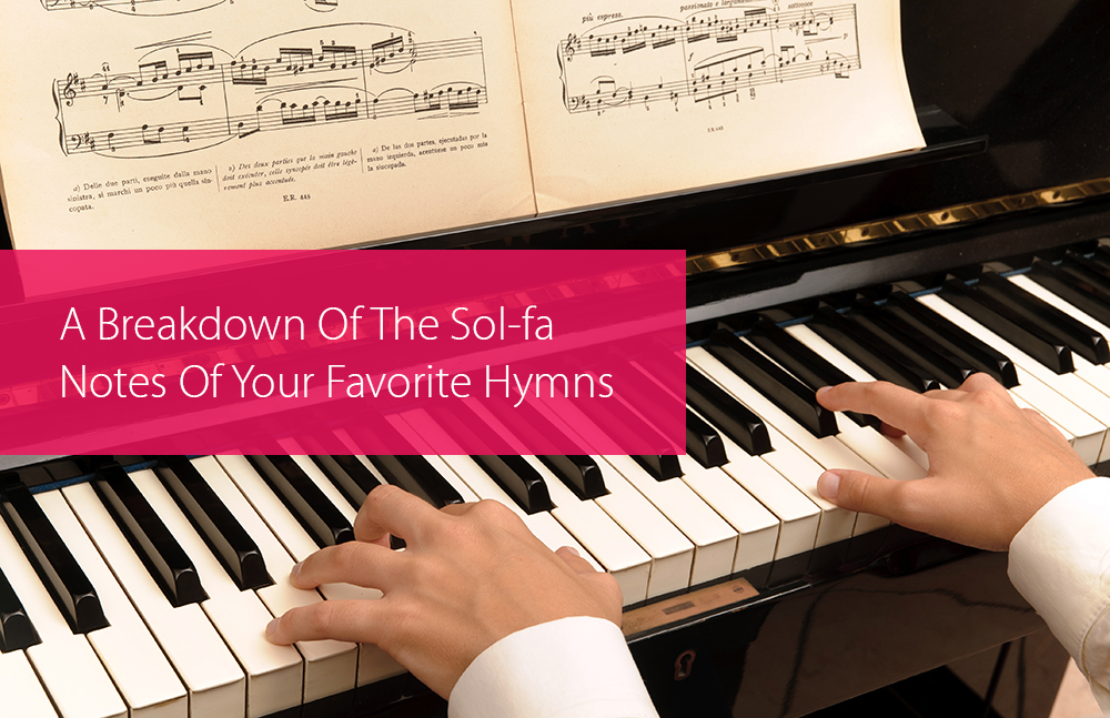 A Breakdown Of The Sol-fa Notes Of Your Favorite Hymns - Hear and