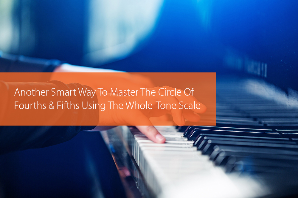 Thumbnail image for Another Smart Way To Master The Circle Of Fourths And Fifths Using The Whole-Tone Scale