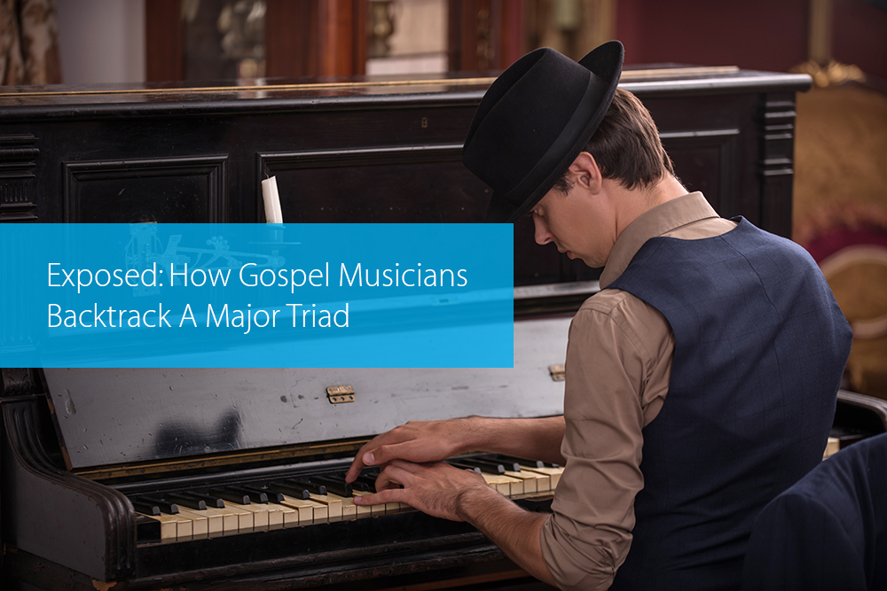 Post image for Exposed: How Gospel Musicians Backtrack A Major Triad