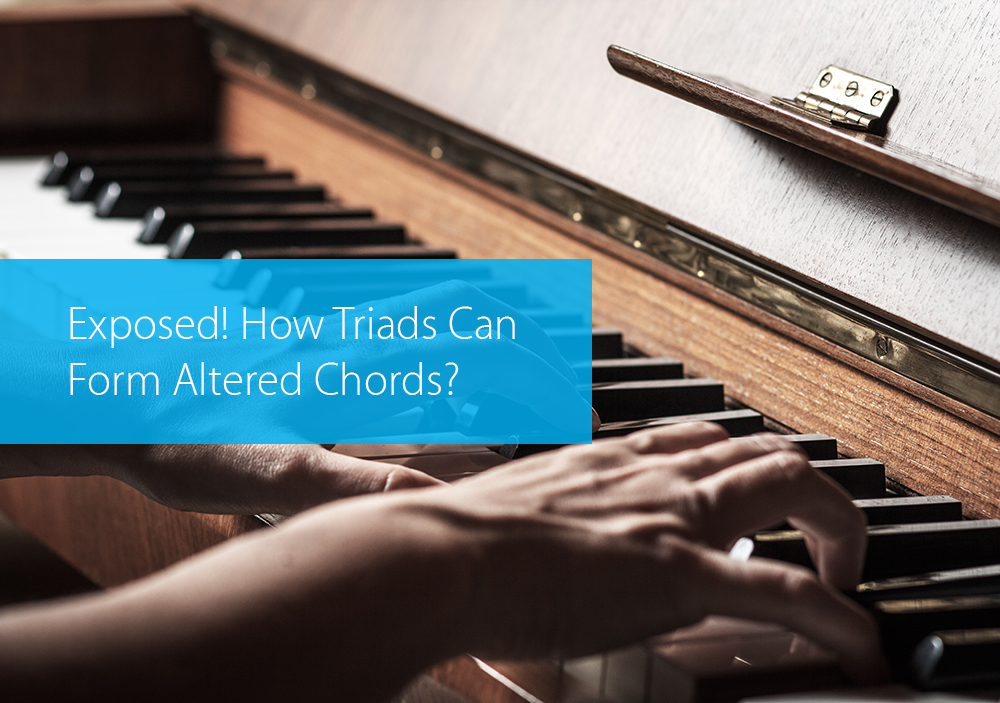 Post image for Exposed! How Triads Can Form Altered Chords