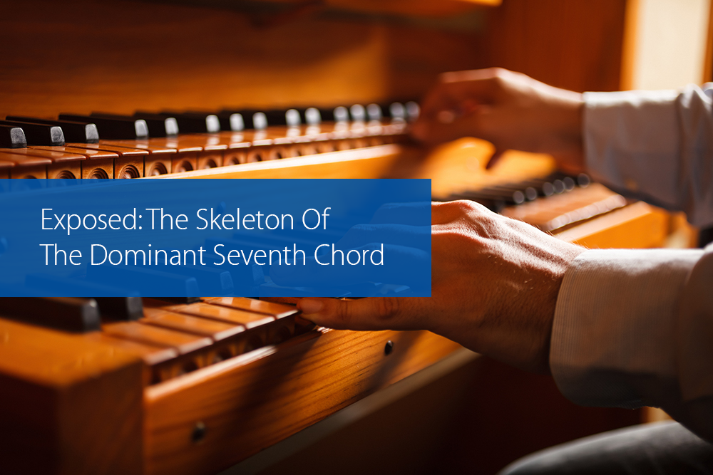 Thumbnail image for Exposed: The Skeleton Of The Dominant Seventh Chord