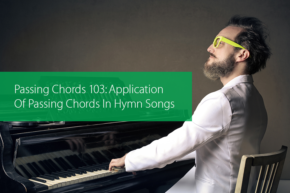 Thumbnail image for Passing Chords 103: Application Of Passing Chords In Hymn Songs