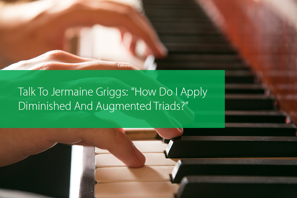 "Thumbnail image for Talk To Jermaine Griggs: ""How Do I Apply Diminished And Augmented Triads?"""