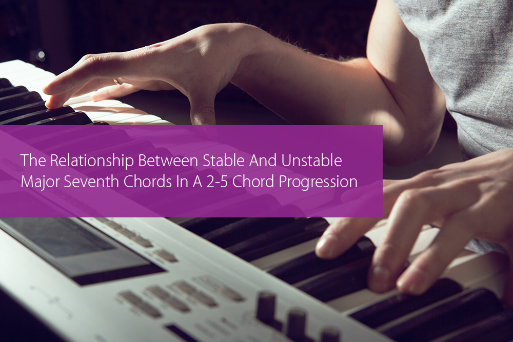 Thumbnail image for The Relationship Between Stable And Unstable Major Seventh Chords In A 2-5 Chord Progression