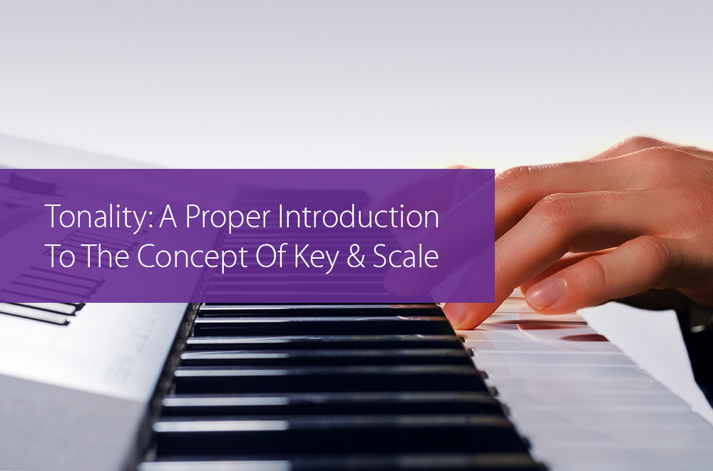 Post image for Tonality: A Proper Introduction To The Concept Of Key & Scale