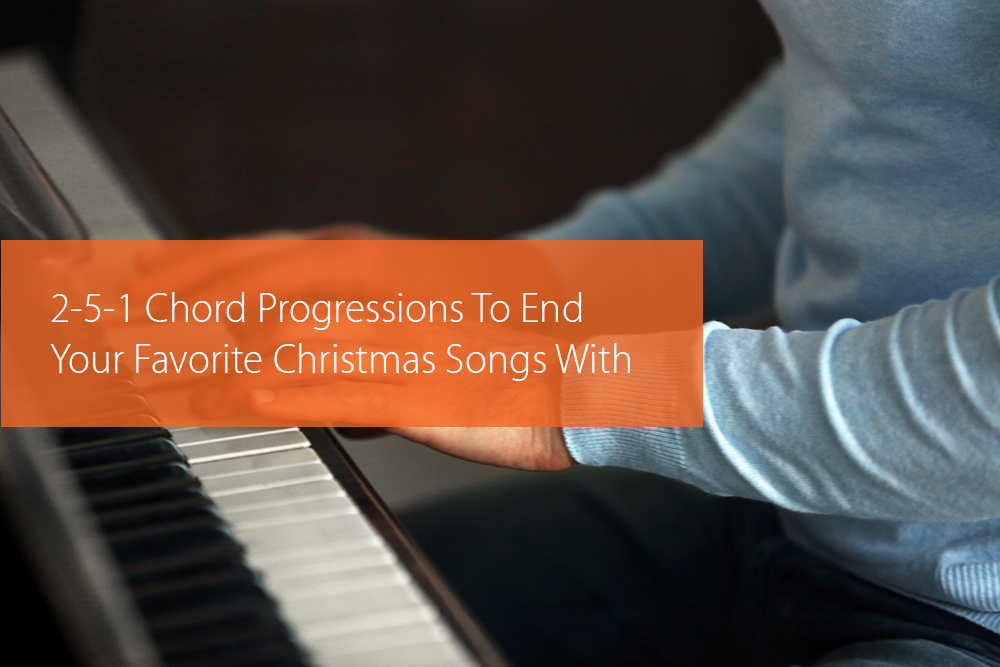Thumbnail image for 2-5-1 Chord Progressions To End Your Favorite Christmas Songs With