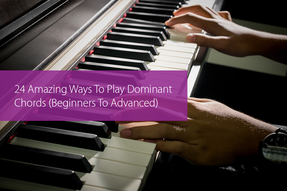 Post image for 24 Amazing Ways To Play Dominant Chords (Beginners To Advanced)