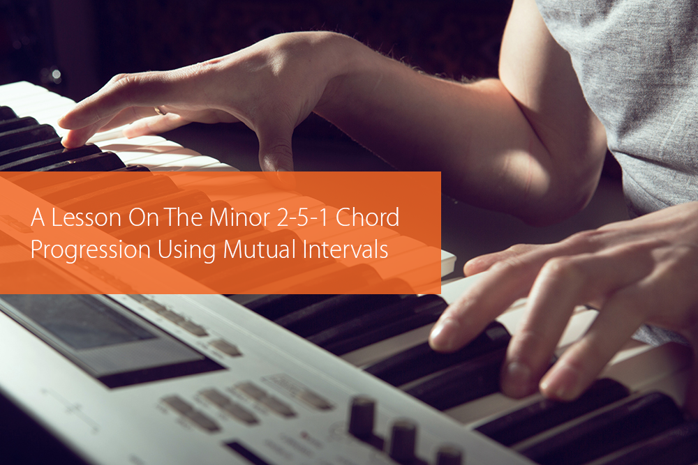 Thumbnail image for A Lesson On The Minor 2-5-1 Chord Progression Using Mutual Intervals