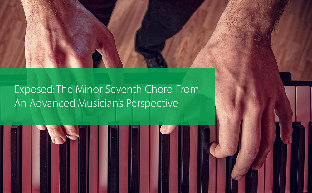 Thumbnail image for Exposed: The Minor Seventh Chord From An Advanced Musician's Perspective