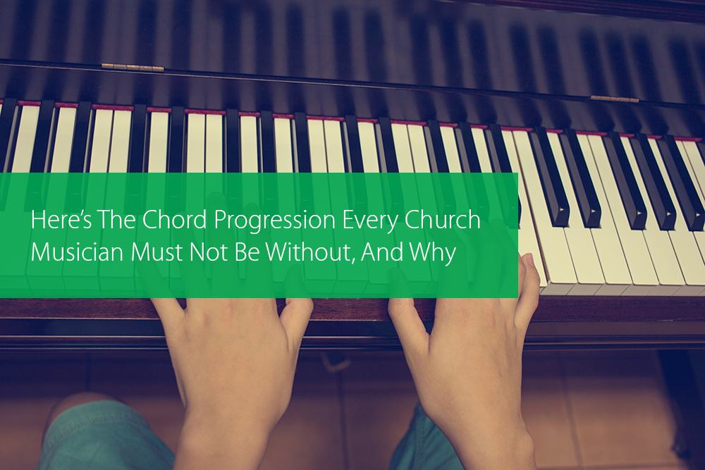 Here's The Chord Progression Every Church Musician Must Not