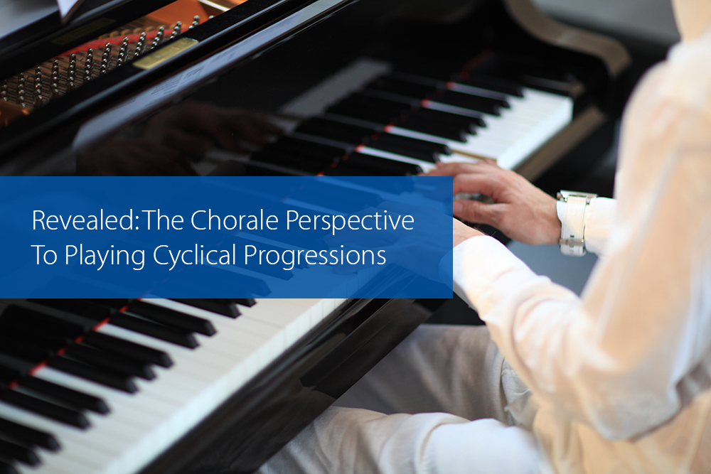 Thumbnail image for Revealed: The Chorale Perspective To Playing Cyclical Progressions