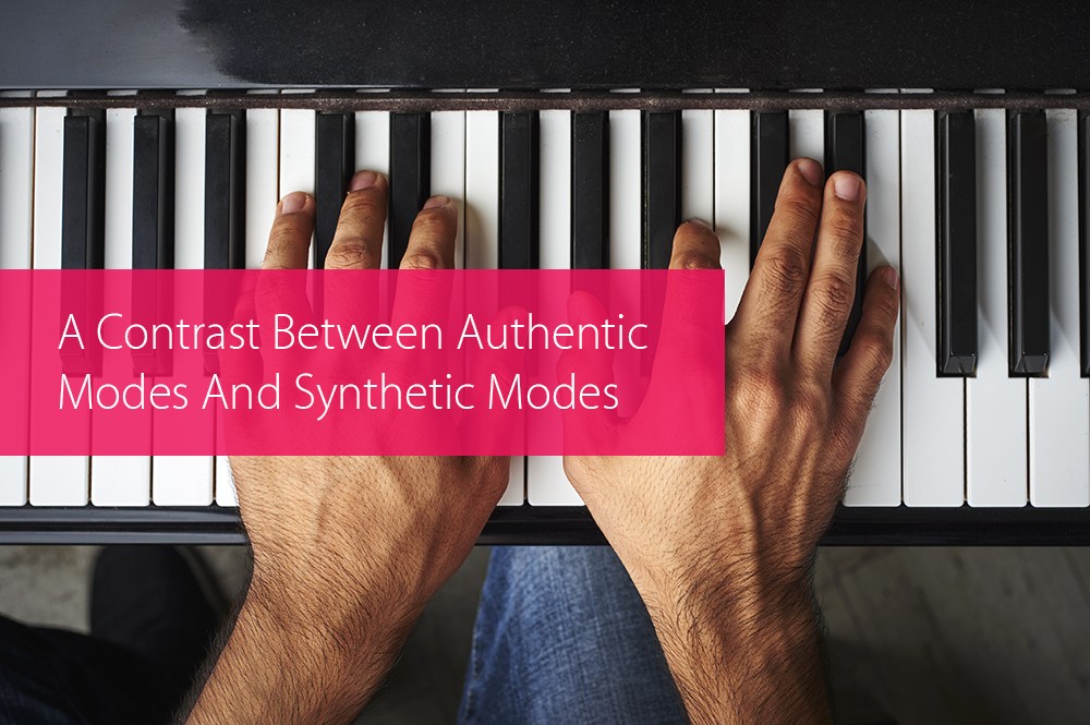 Post image for A Contrast Between Authentic Modes And Synthetic Modes