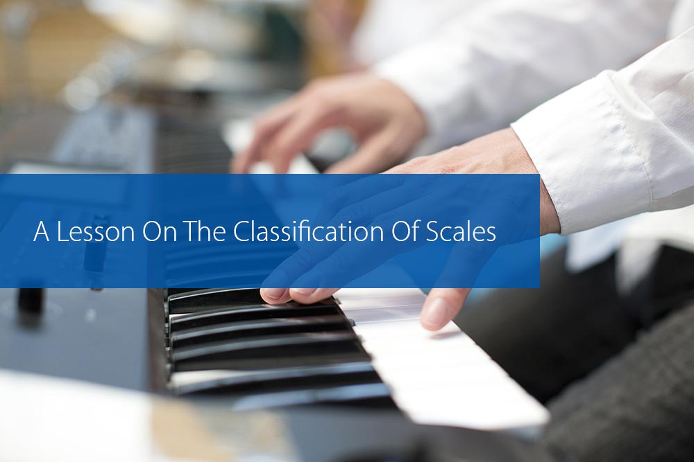 Post image for A Lesson On The Classification Of Scales