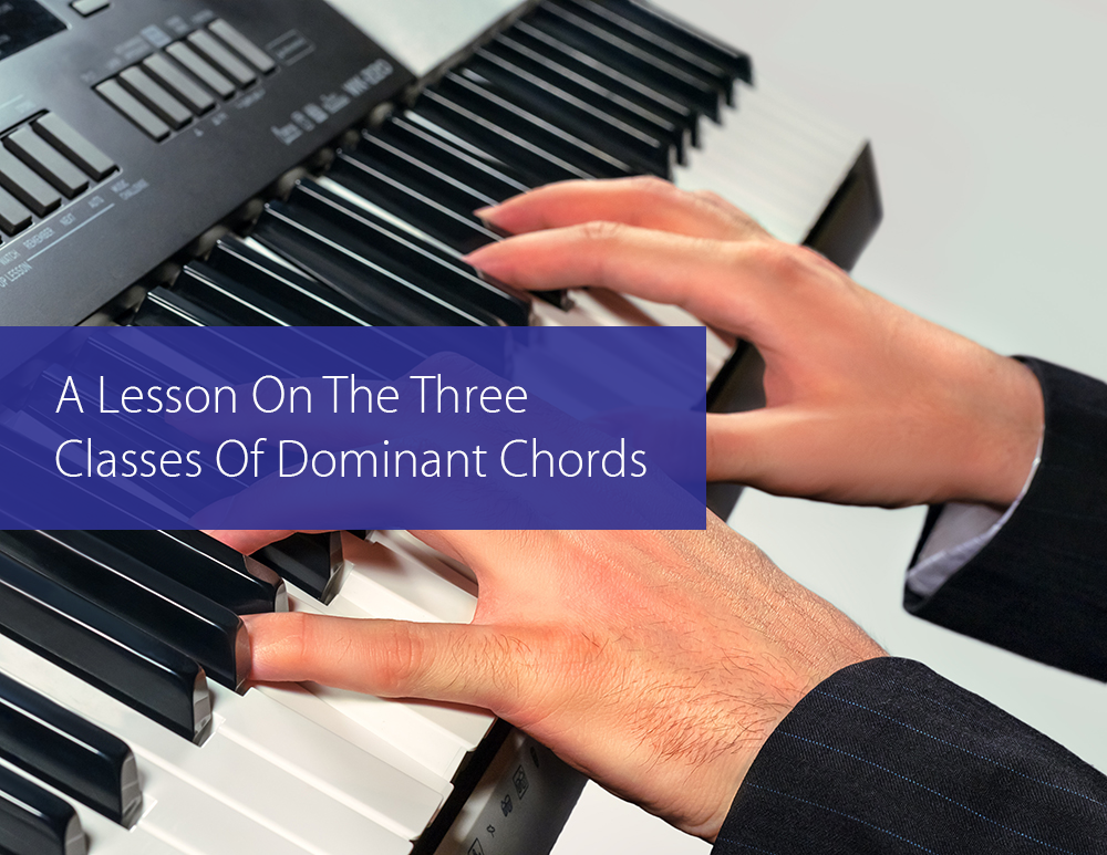 Post image for A Lesson On The Three Classes Of Dominant Chords