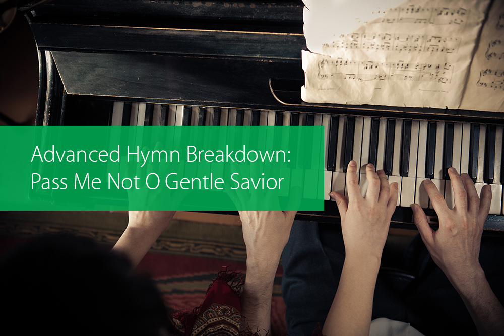 Post image for Advanced Hymn Breakdown: Pass Me Not O Gentle Savior