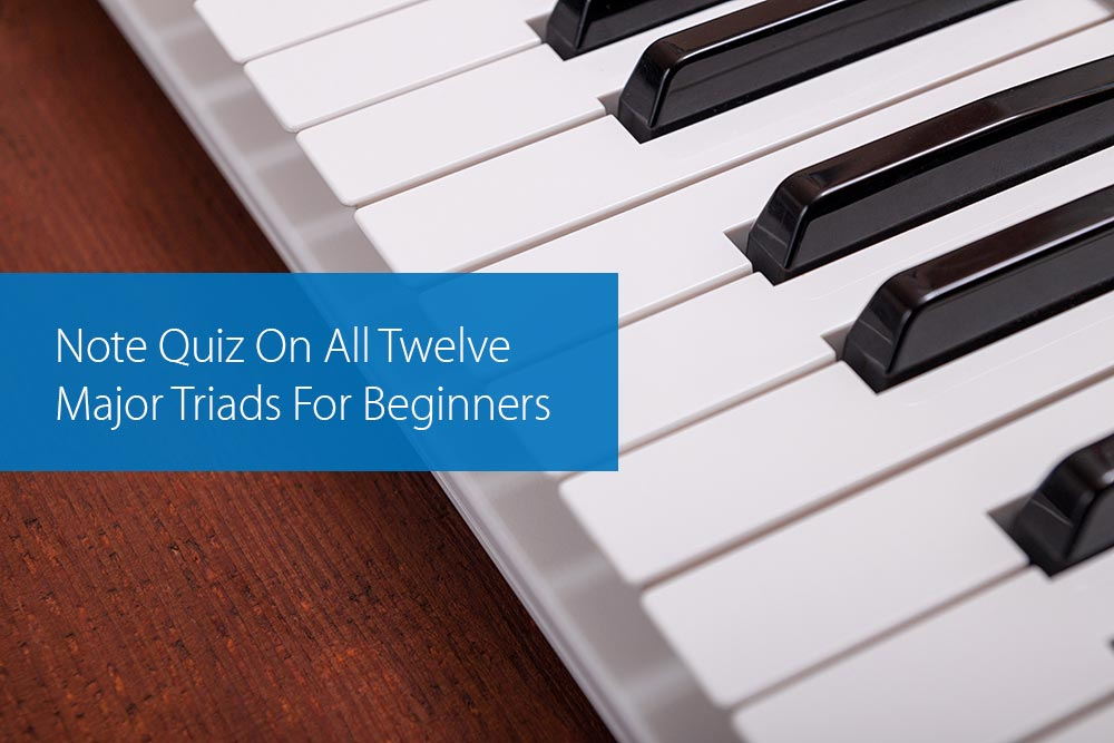 Thumbnail image for Note Quiz On All Twelve Major Triads For Beginners