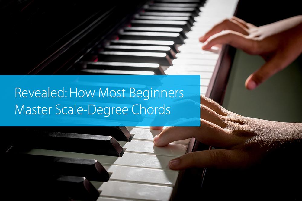 Post image for Revealed: How Most Beginners Master Scale-Degree Chords