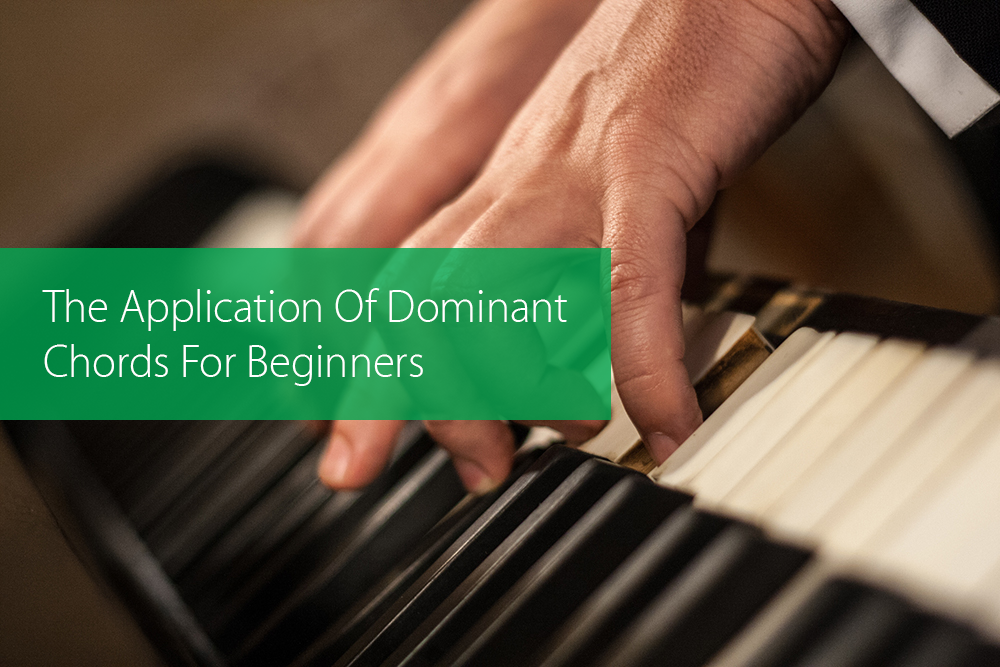 Post image for The Application Of Dominant Chords For Beginners