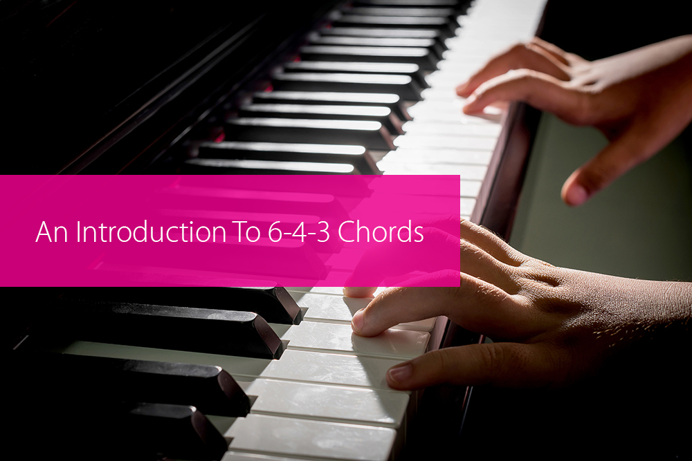 Post image for An Introduction To 6-4-3 Chords