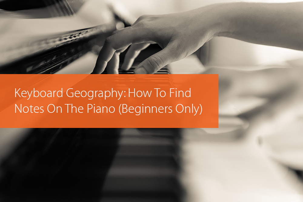Post image for Keyboard Geography: How To Find Notes On The Piano (Beginners Only)