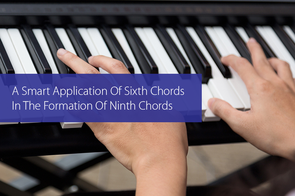 Post image for A Smart Application Of Sixth Chords In The Formation Of Ninth Chords
