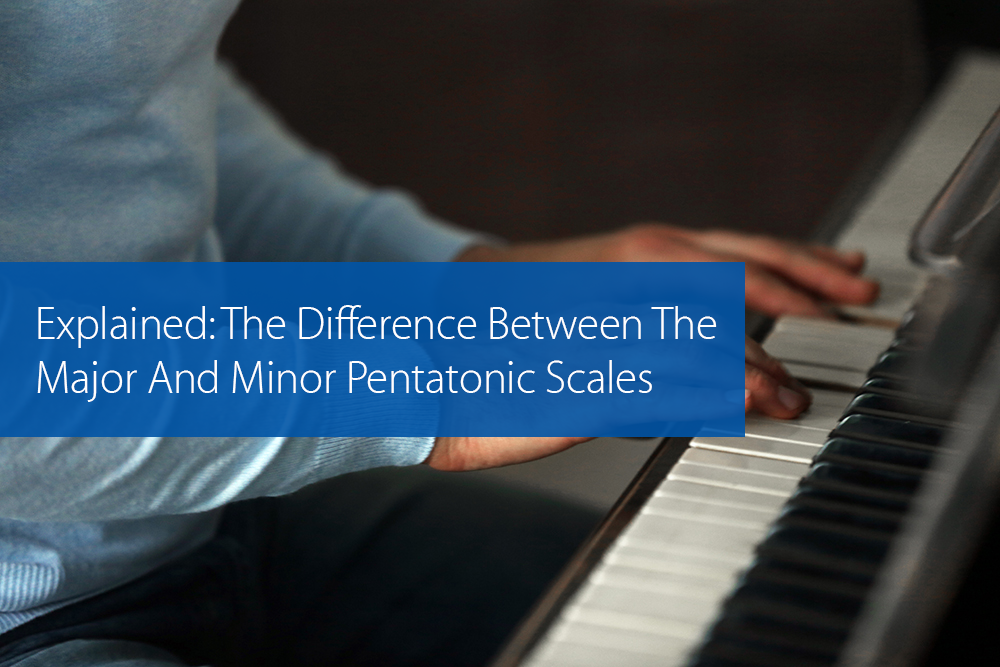Post image for Explained: The Difference Between The Major And Minor Pentatonic Scales