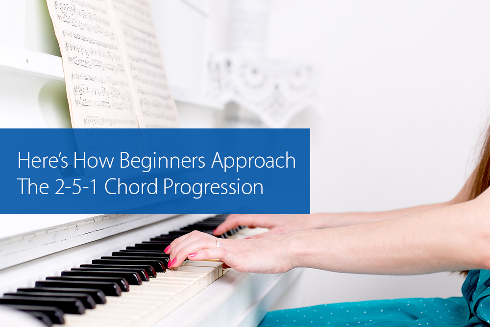 Thumbnail image for Here's How Beginners Approach The 2-5-1 Chord Progression