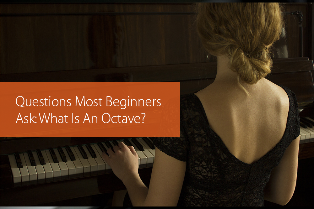 Post image for Questions Most Beginners Ask: What Is An Octave?
