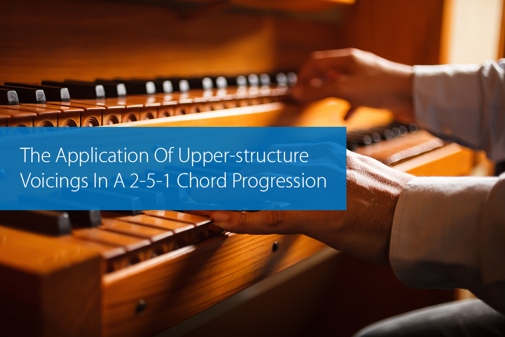 Thumbnail image for The Application Of Upper-structure Voicings In A 2-5-1 Chord Progression