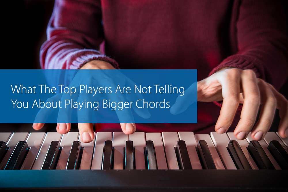 Thumbnail image for What The Top Players Are Not Telling You About Playing Bigger Chords