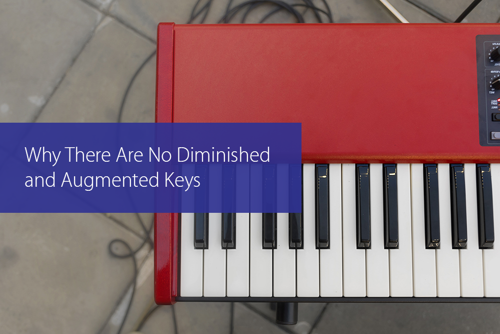 Post image for Why There Are No Diminished And Augmented Keys