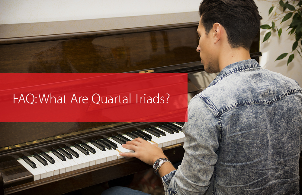 Post image for FAQ: What Are Quartal Triads?
