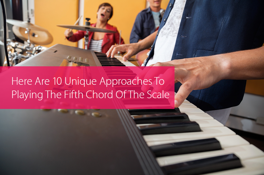 Post image for Here Are 10 Unique Approaches To Playing The Fifth Chord Of The Scale