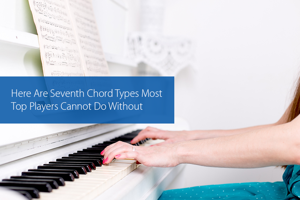 Post image for Here Are Seventh Chord Types Most Top Players Cannot Do Without