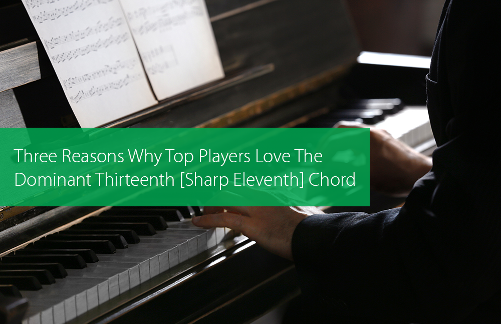 Post image for Three Reasons Why Top Players Love The Dominant Thirteenth [Sharp Eleventh] Chord