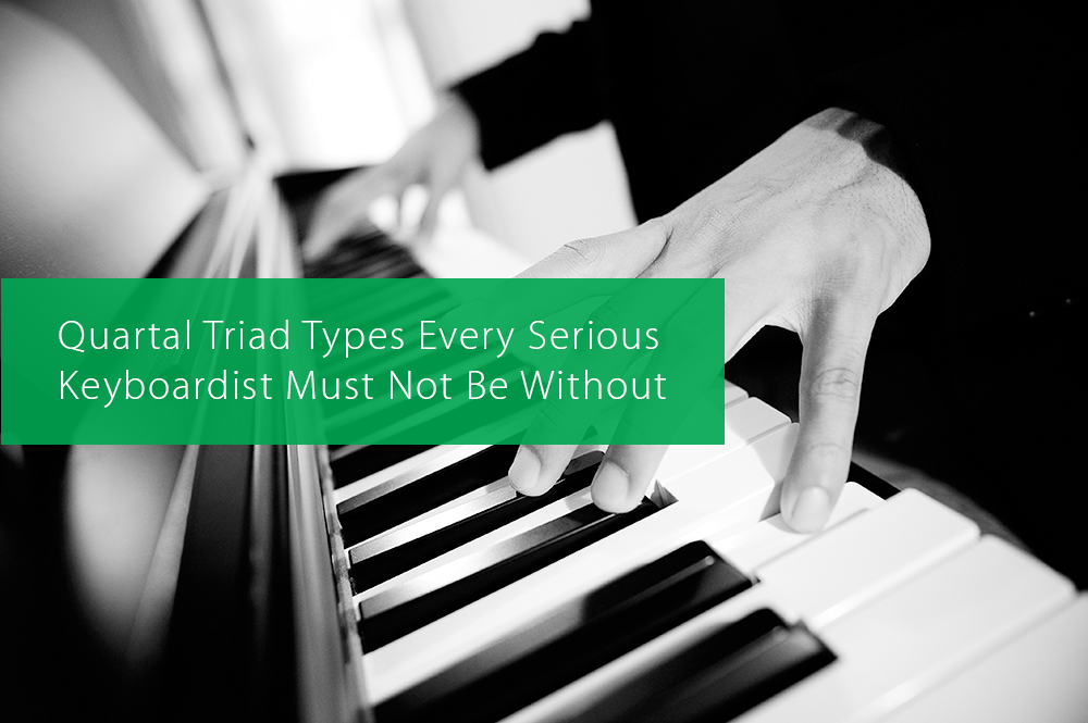 Post image for Quartal Triad Types Every Serious Keyboardist Must Not Be Without