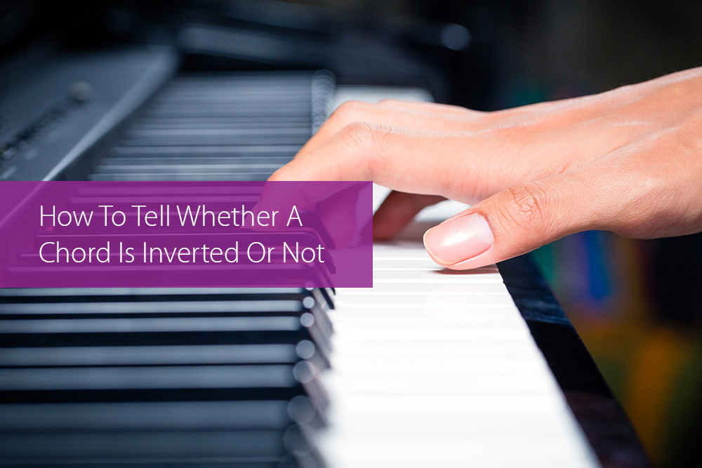 How To Tell Whether A Chord Is Inverted Or Not Hear And Play Music