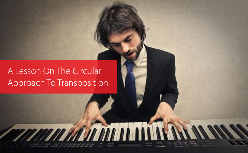 Post image for A Lesson On The Circular Approach To Transposition