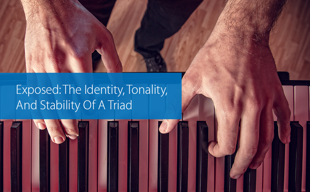 Post image for Exposed: The Identity, Tonality, And Stability Of A Triad