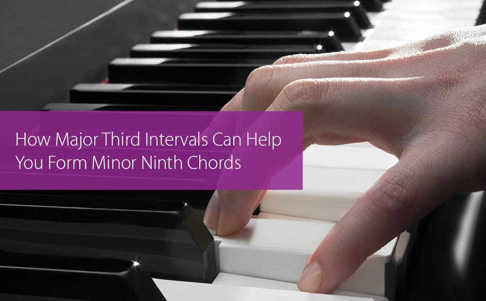 Post image for How Major Third Intervals Can Help You Form Minor Ninth Chords