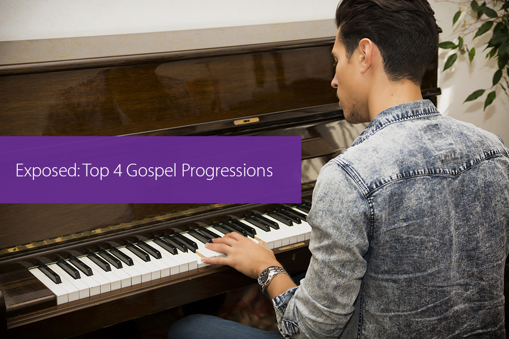Post image for Exposed: Top 4 Gospel Progressions