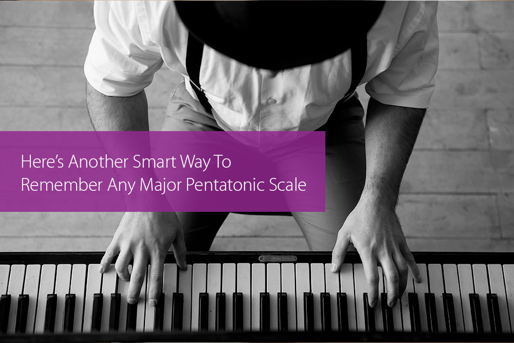 Thumbnail image for Here's Another Smart Way To Remember Any Major Pentatonic Scale