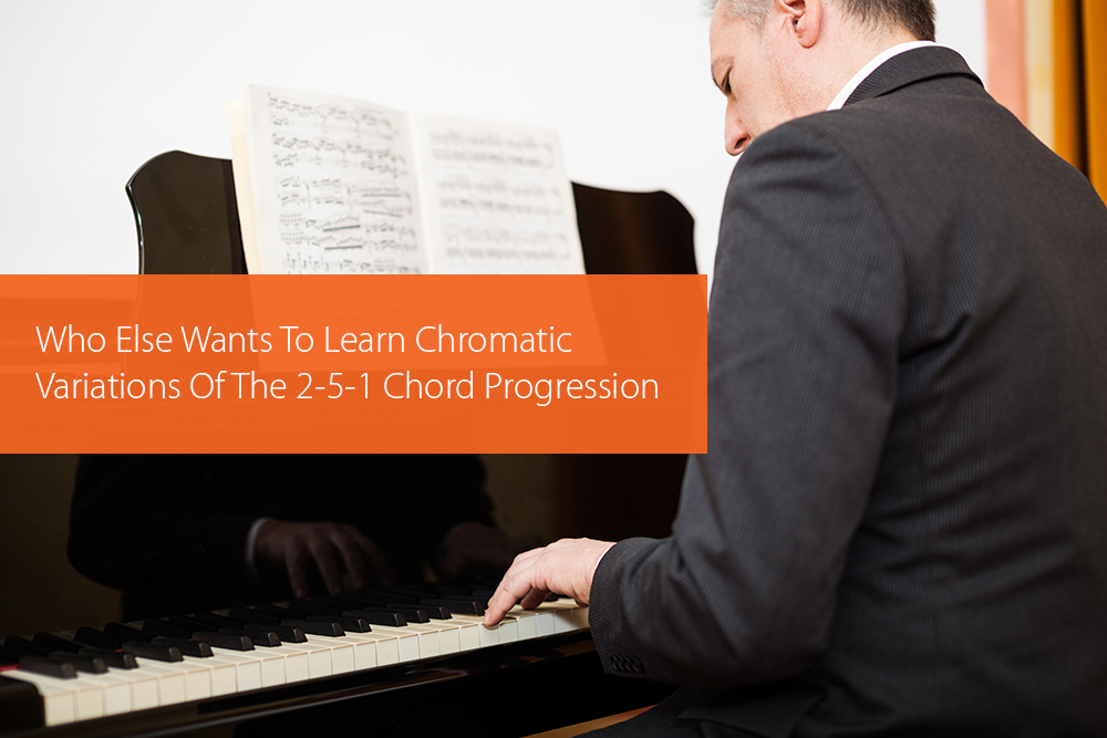 Thumbnail image for Who Else Wants To Learn Chromatic Variations Of The 2-5-1 Chord Progression