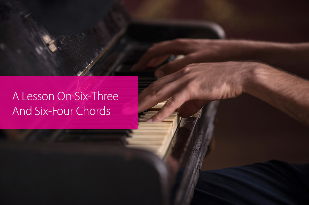 Thumbnail image for A Lesson On Six-Three And Six-Four Chords