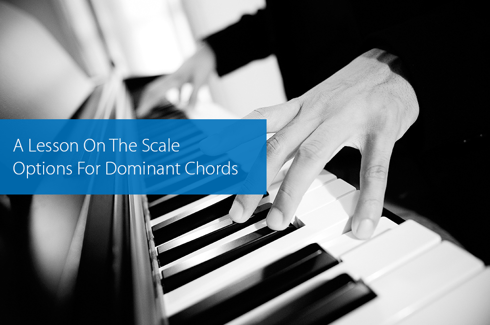 Thumbnail image for A Lesson On The Scale Options For Dominant Chords